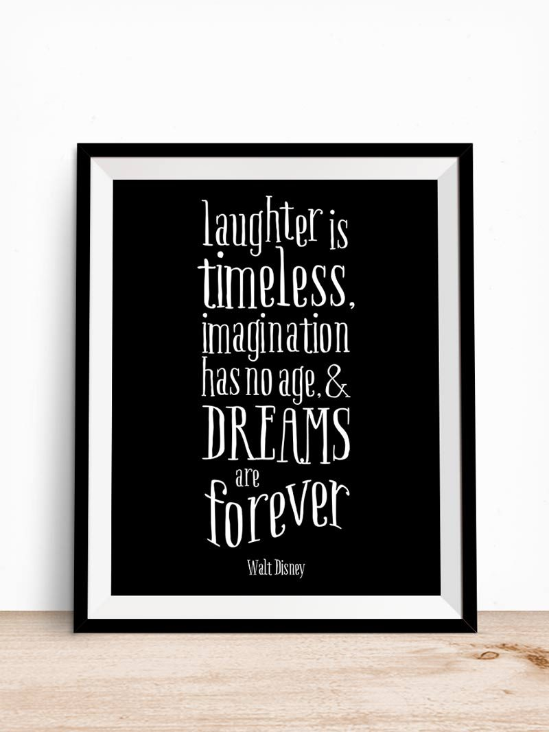 Walt Disney Laughter is Timeless Dreams are Forever Quote | A classic quote by Walt Disney in timeless black and white to inspire you. Hang it in your baby's nursery or kids room in an instant. Click through to download your 8x10 instantly.