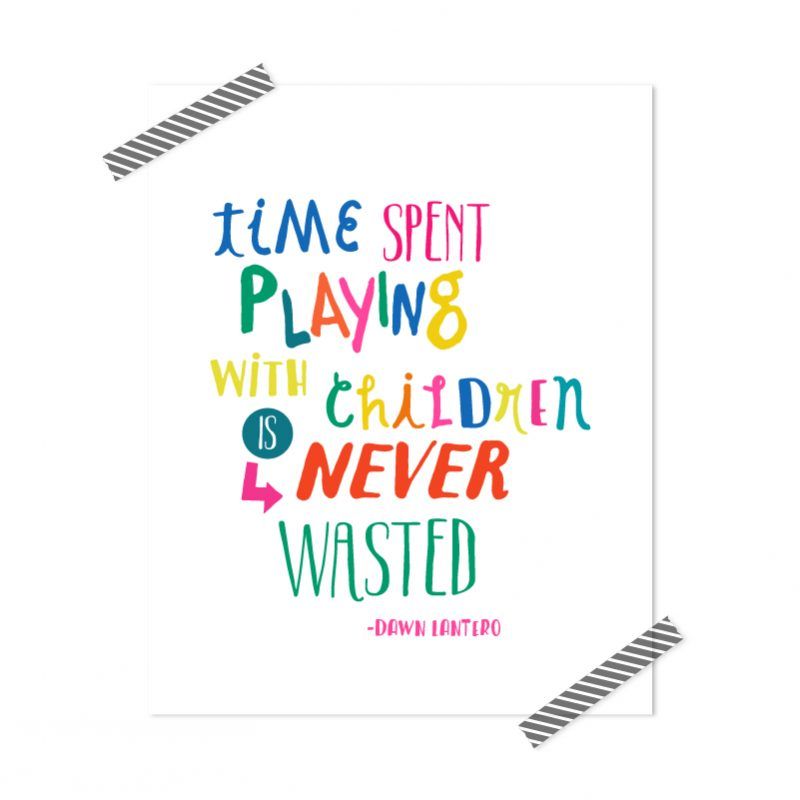 Quote | Time Spent Playing With Children is Never Wasted
