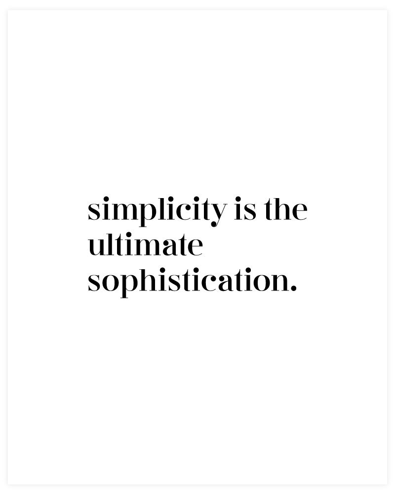 Simplicity is the Ultimate Sophistication | Let go of the complicated and strive to get back to simplicity with the free printable quote art by the master, Leonardo Da Vinci. It's understated simplicity will help remind and inspire you to enjoy the beauty of simplicity!