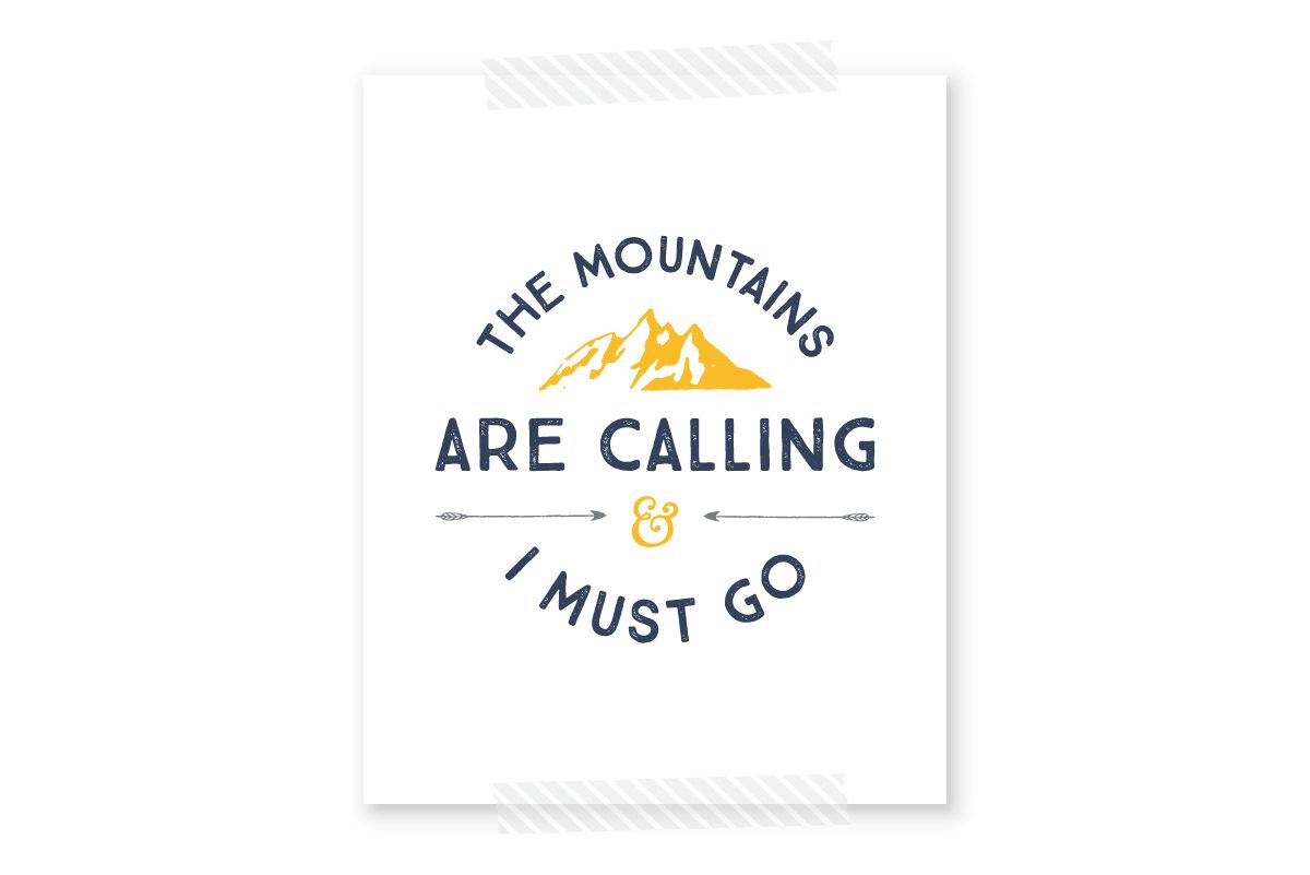 The Mountains Are Calling And I Must Go Free Printable