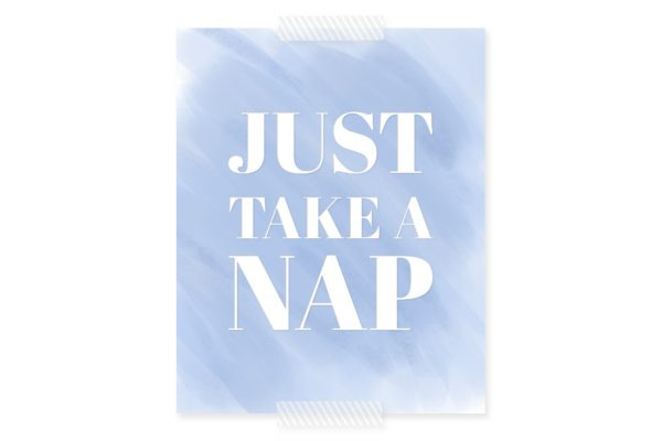 Just Take A Nap Printable | Come download this free 8x10 to hang in your kid's nursery or bedroom to help send them a subliminal message to go to sleep!