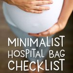 The Minimalist's Hospital Bag Checklist | If you're a mom to be you'll love this guide that explains all the right things to bring when preparing for a hospital birth. It's realistic, simple and straighforward! #pregnant #pregnancy #pregnantlife #baby #maternity