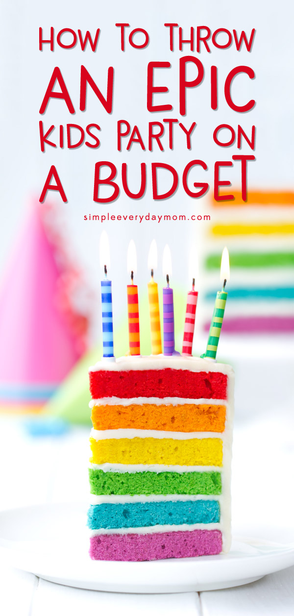 Kids birthday party on a budget | Throwing a kids birthday party doesn't have to mean spending a fortune! Learn all the insider secrets of how to throw a cheap birthday party for kids that everyone, including your wallet, will love! #birthdayparty #kidsparty #budget #savemoney #simpleeverydaymom #partyplanning #KidsParties