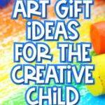 rainbow background with the words the best art gifts for kids in the middle