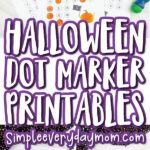 halloween do a dot printable image collage with the words halloween dot marker printables in the middle