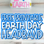 Earth Day hat image collage with the words free printable Earth Day headband in the middle