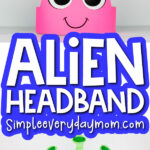 alien headband craft image collage with the words alien headband in the middle