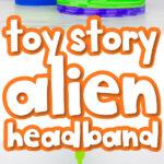 Toy Story alien headband craft image collage with the words toy story alien headband in the middle