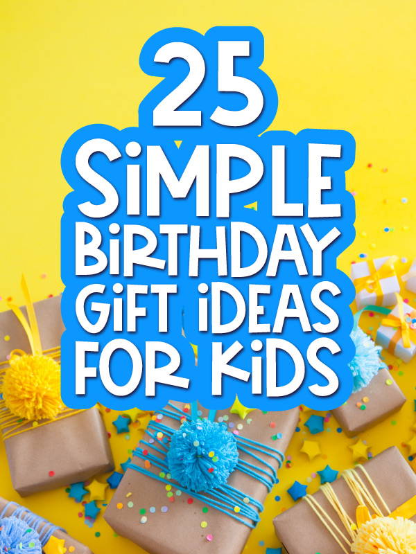 birthday present background with the words 25 simple birthday gift ideas for kids