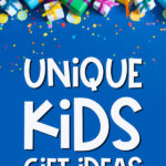 lots of presents with the words unique kids gift ideas they'll love at the bottom