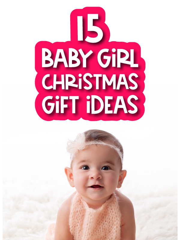 little girl with the words 15 baby girl christmas gift ideas