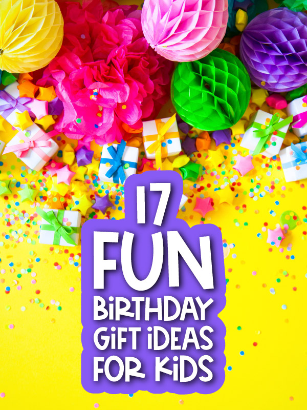 party background with the words 17 fun birthday gift ideas for kids